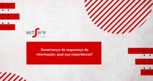 Governança de segurança da informação qual sua importância